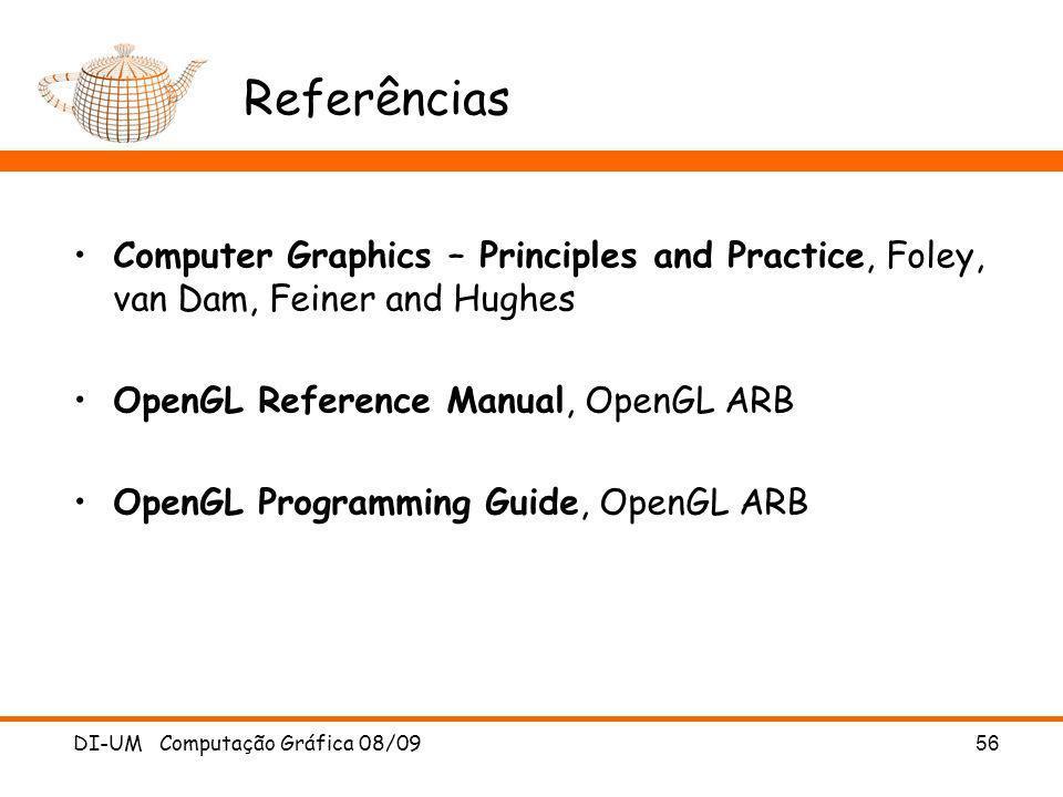 DI-UM Computação Gráfica 08/09 56 Referências Computer Graphics – Principles and Practice, Foley, van Dam, Feiner and Hughes OpenGL Reference Manual,