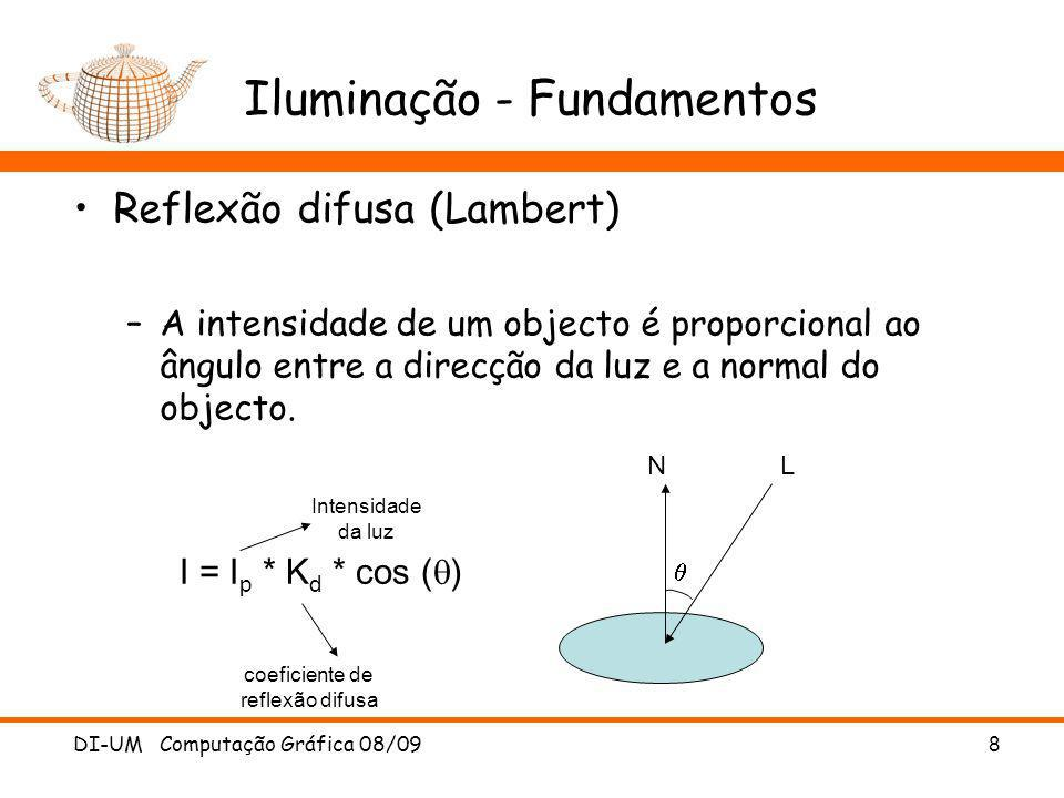 DI-UM Computação Gráfica 08/09 8 Iluminação - Fundamentos Reflexão difusa (Lambert) –A intensidade de um objecto é proporcional ao ângulo entre a dire