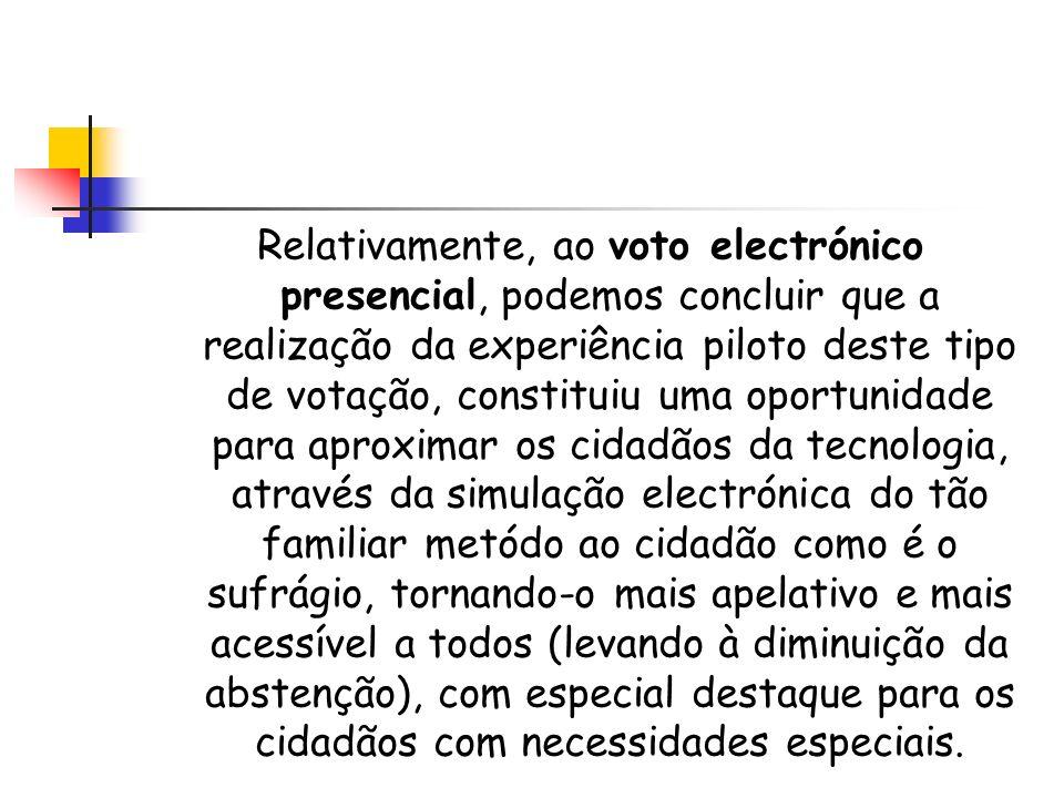 Relativamente, ao voto electrónico presencial, podemos concluir que a realização da experiência piloto deste tipo de votação, constituiu uma oportunid