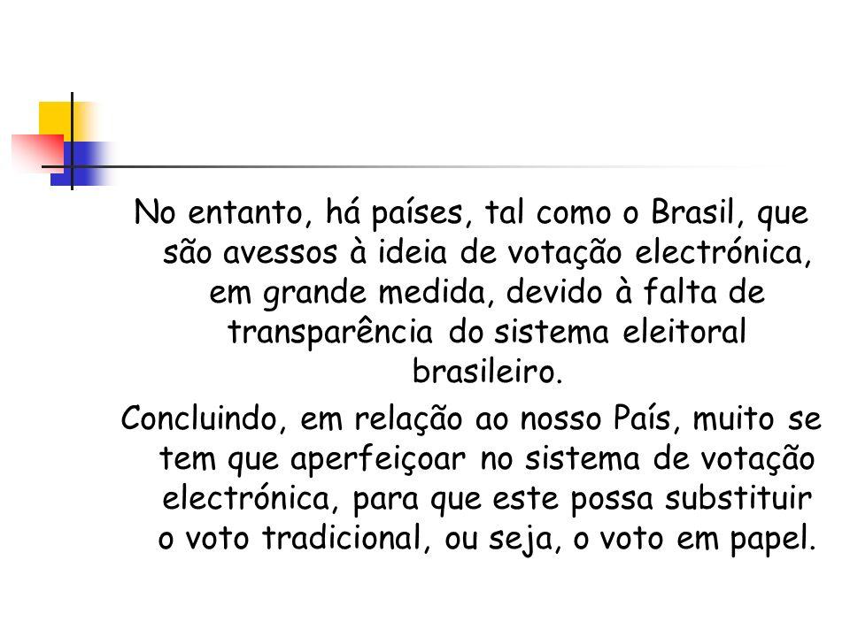 No entanto, há países, tal como o Brasil, que são avessos à ideia de votação electrónica, em grande medida, devido à falta de transparência do sistema