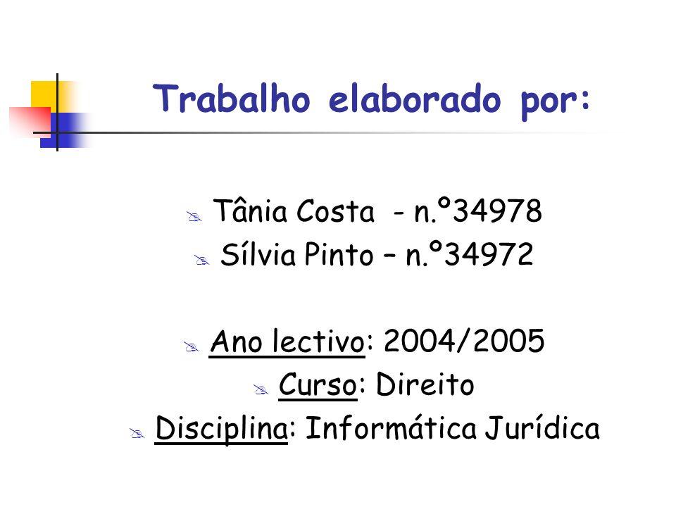 Trabalho elaborado por: Tânia Costa - n.º34978 Sílvia Pinto – n.º34972 Ano lectivo: 2004/2005 Curso: Direito Disciplina: Informática Jurídica