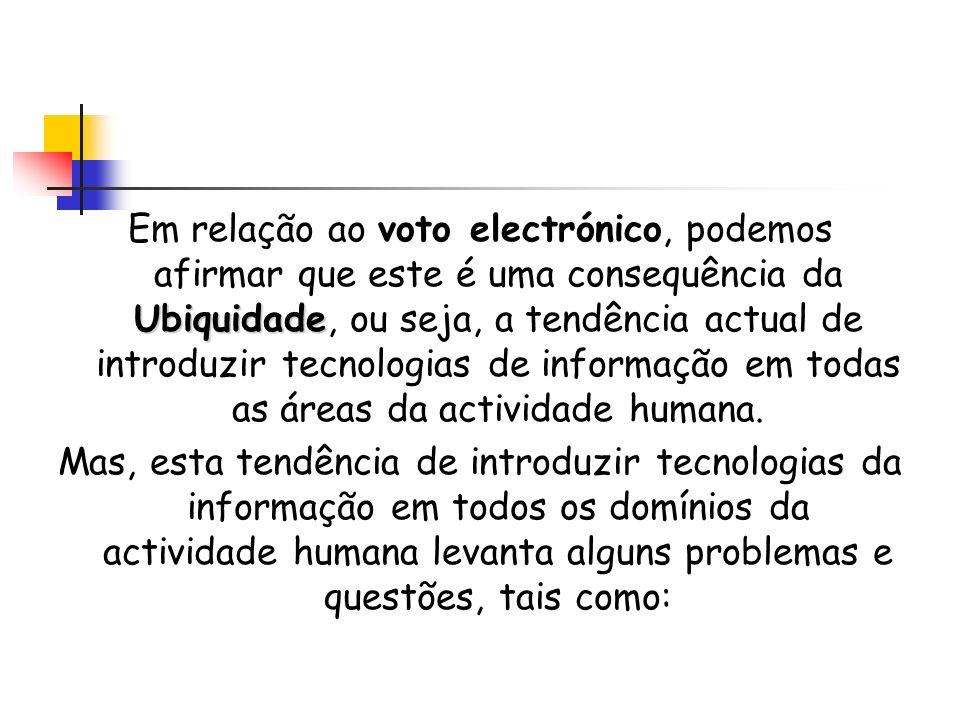 Ubiquidade Em relação ao voto electrónico, podemos afirmar que este é uma consequência da Ubiquidade, ou seja, a tendência actual de introduzir tecnol