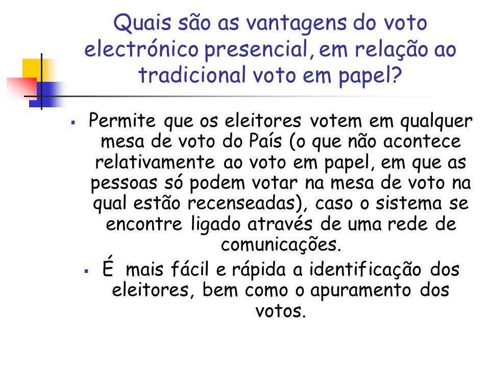Quais são as vantagens do voto electrónico presencial, em relação ao tradicional voto em papel? Permite que os eleitores votem em qualquer mesa de vot