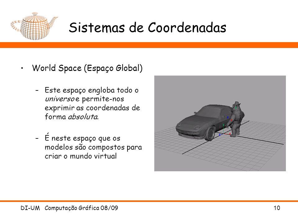 DI-UM Computação Gráfica 08/0910 Sistemas de Coordenadas World Space (Espaço Global) –Este espaço engloba todo o universo e permite-nos exprimir as co