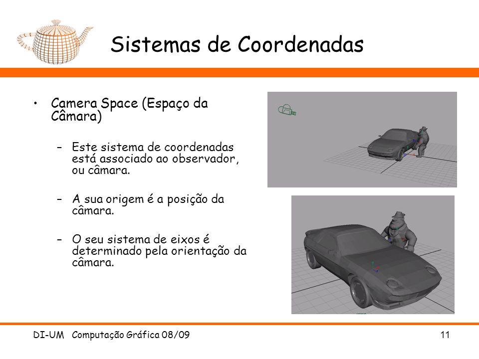 DI-UM Computação Gráfica 08/0911 Sistemas de Coordenadas Camera Space (Espaço da Câmara) –Este sistema de coordenadas está associado ao observador, ou