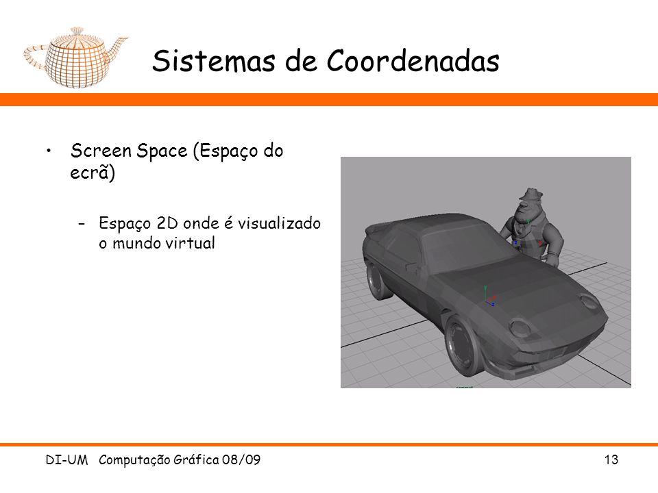 DI-UM Computação Gráfica 08/0913 Sistemas de Coordenadas Screen Space (Espaço do ecrã) –Espaço 2D onde é visualizado o mundo virtual