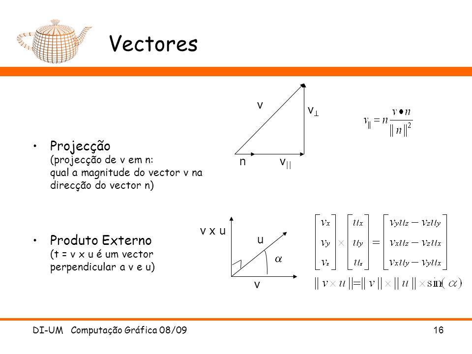 DI-UM Computação Gráfica 08/0916 Vectores Projecção (projecção de v em n: qual a magnitude do vector v na direcção do vector n) Produto Externo (t = v