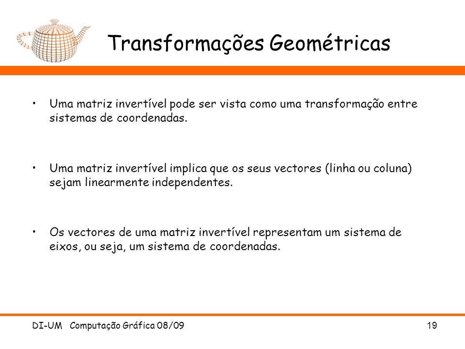 DI-UM Computação Gráfica 08/0919 Transformações Geométricas Uma matriz invertível pode ser vista como uma transformação entre sistemas de coordenadas.