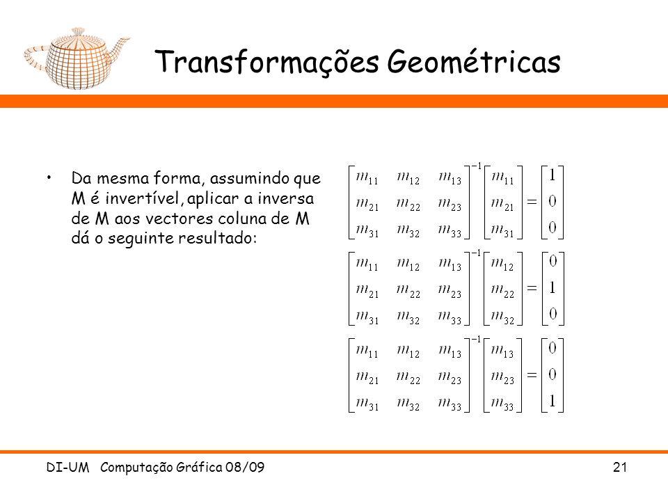 DI-UM Computação Gráfica 08/0921 Transformações Geométricas Da mesma forma, assumindo que M é invertível, aplicar a inversa de M aos vectores coluna d
