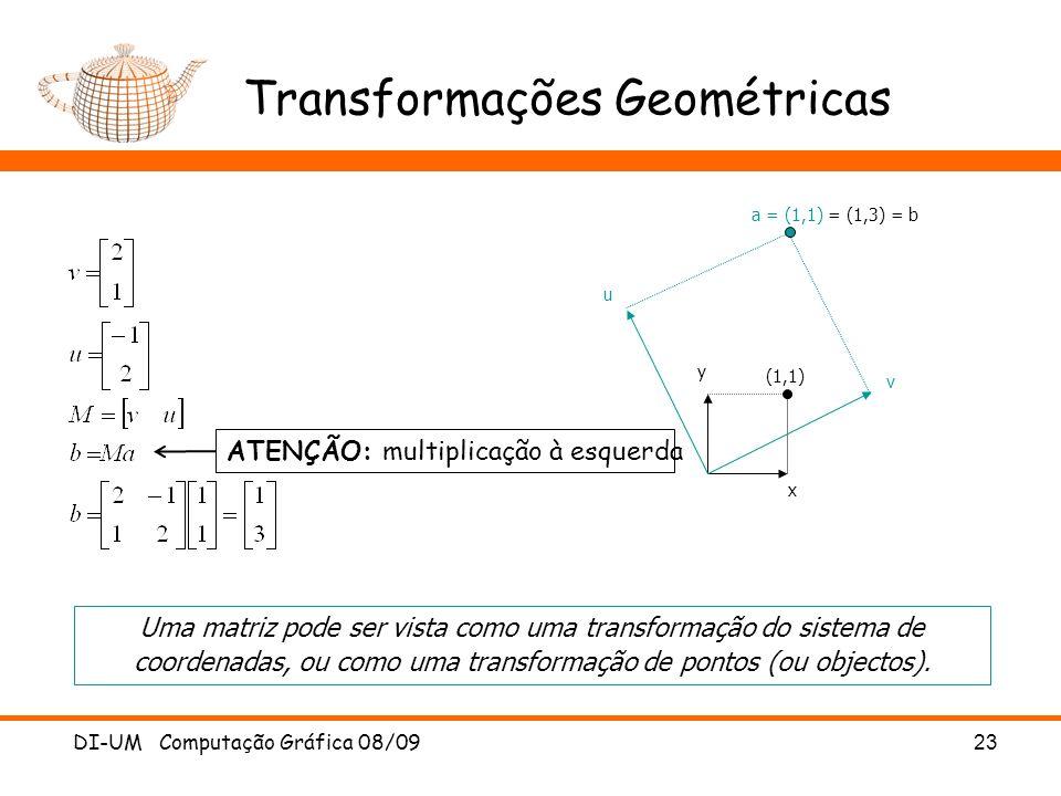 DI-UM Computação Gráfica 08/0923 Transformações Geométricas (1,1) a = (1,1) = (1,3) = b x y u v Uma matriz pode ser vista como uma transformação do si