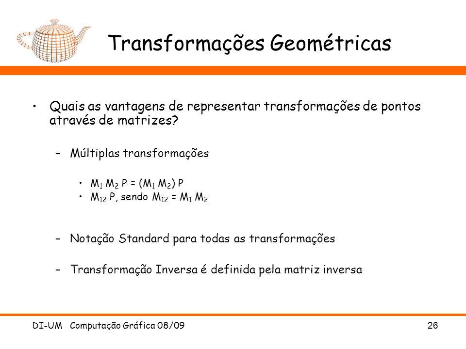 DI-UM Computação Gráfica 08/0926 Transformações Geométricas Quais as vantagens de representar transformações de pontos através de matrizes? –Múltiplas