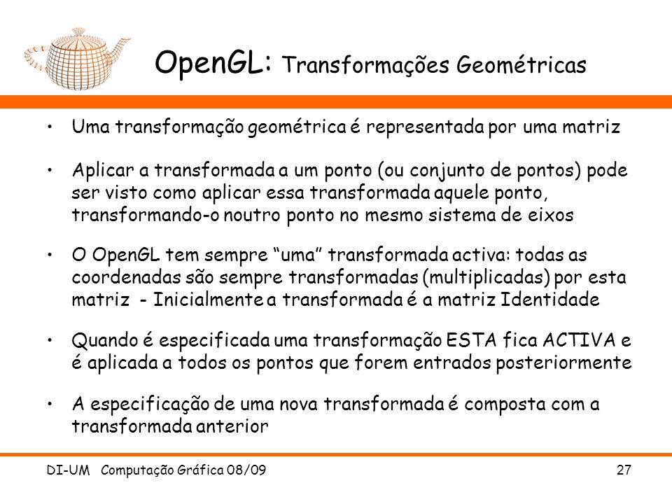 OpenGL: Transformações Geométricas Uma transformação geométrica é representada por uma matriz Aplicar a transformada a um ponto (ou conjunto de pontos