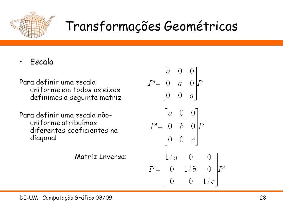DI-UM Computação Gráfica 08/0928 Transformações Geométricas Escala Para definir uma escala uniforme em todos os eixos definimos a seguinte matriz Para