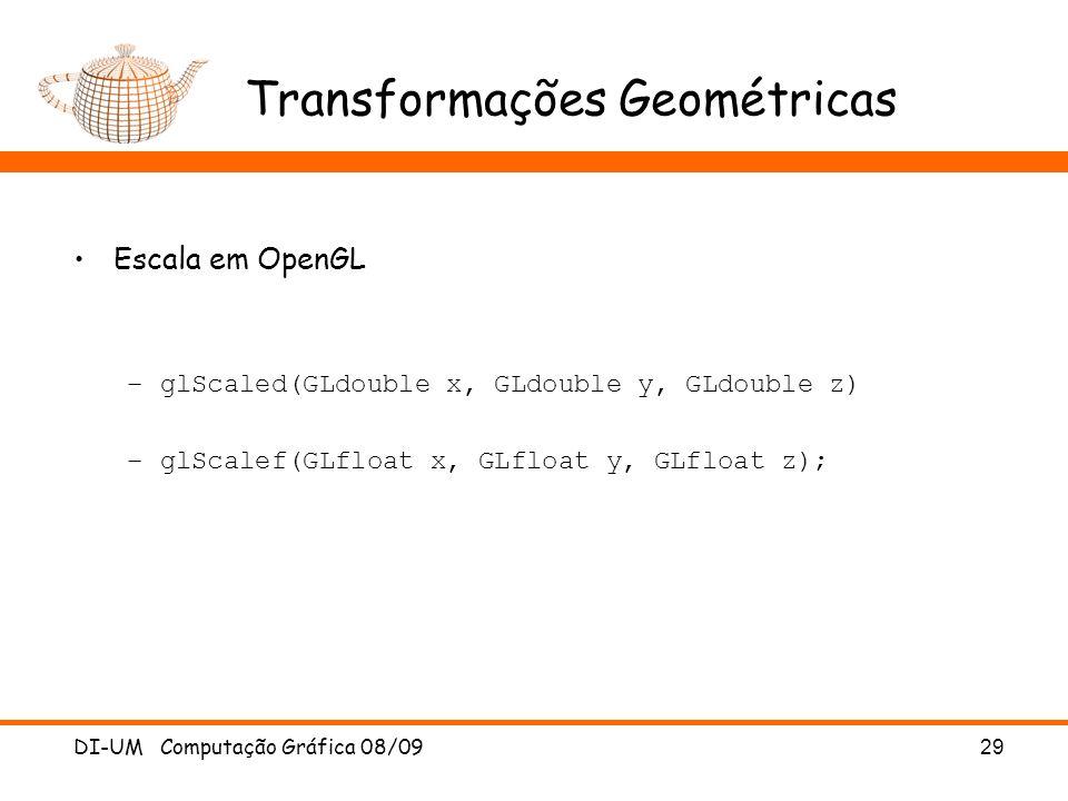 DI-UM Computação Gráfica 08/0929 Transformações Geométricas Escala em OpenGL –glScaled(GLdouble x, GLdouble y, GLdouble z) –glScalef(GLfloat x, GLfloa
