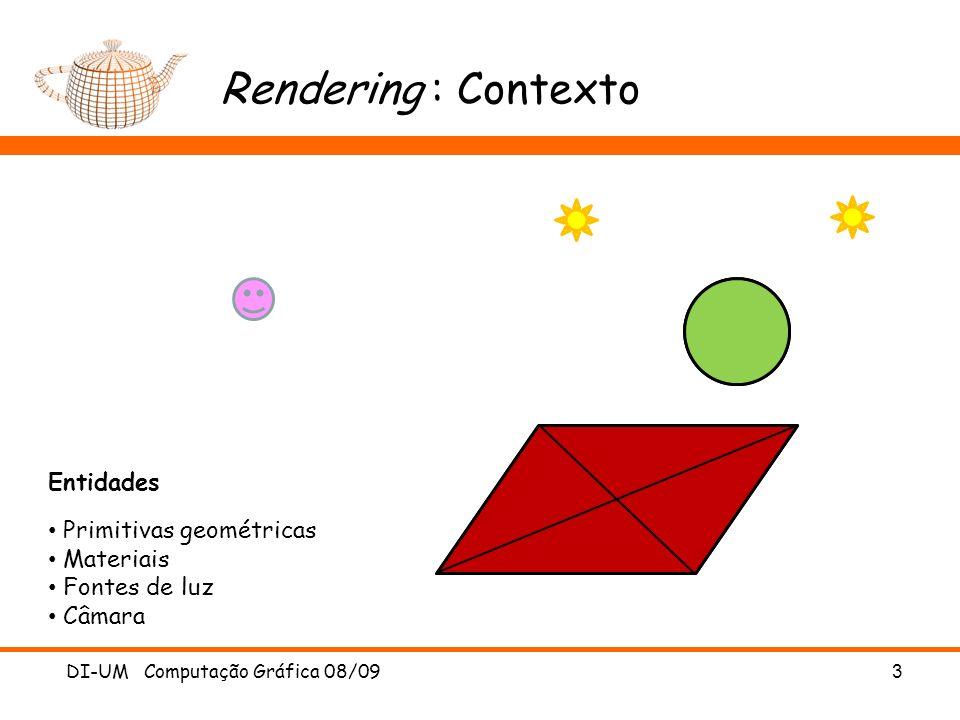 Rendering : Contexto DI-UM Computação Gráfica 08/093 Entidades Primitivas geométricas Materiais Fontes de luz Câmara