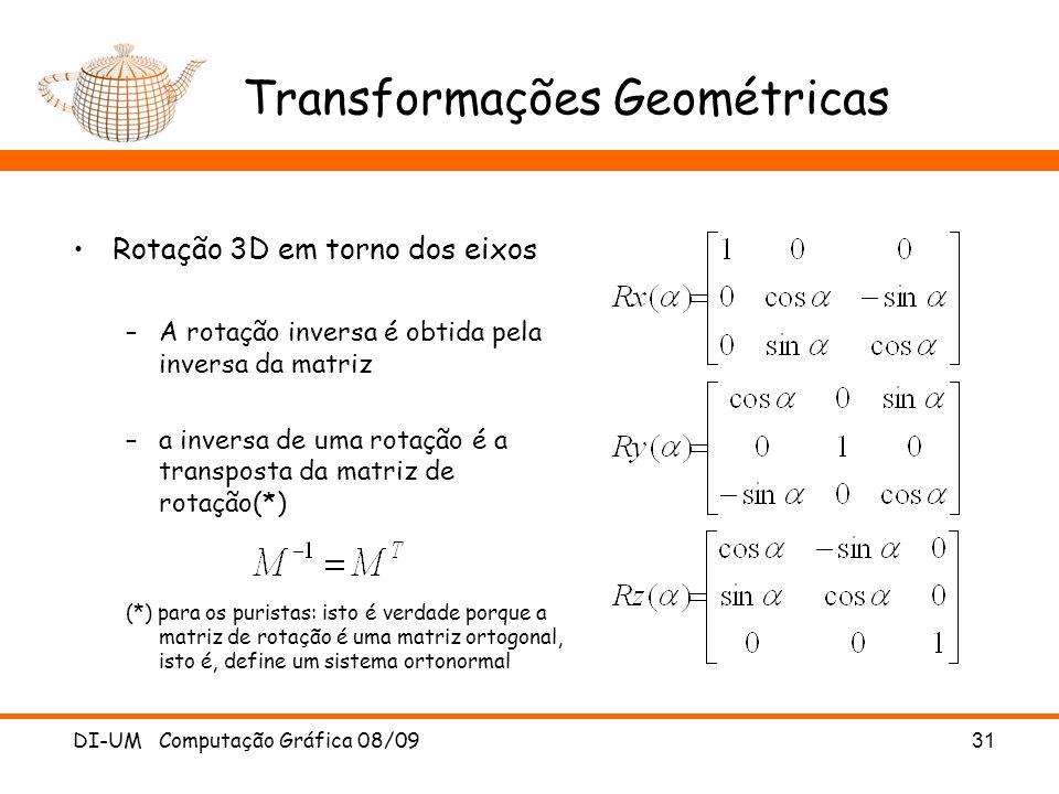 DI-UM Computação Gráfica 08/0931 Transformações Geométricas Rotação 3D em torno dos eixos –A rotação inversa é obtida pela inversa da matriz –a invers