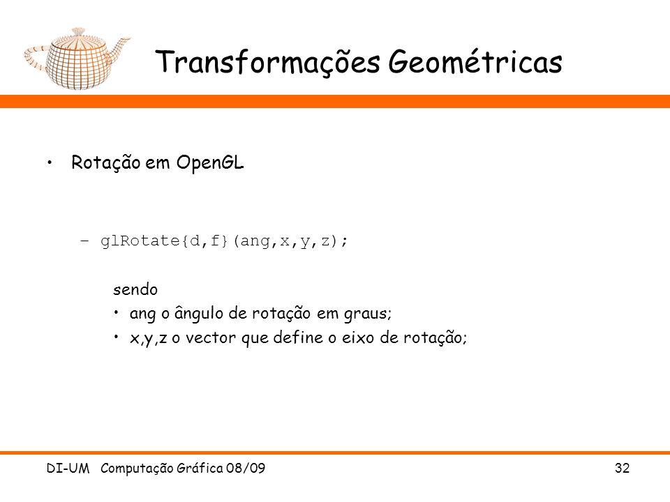 DI-UM Computação Gráfica 08/0932 Transformações Geométricas Rotação em OpenGL –glRotate{d,f}(ang,x,y,z); sendo ang o ângulo de rotação em graus; x,y,z