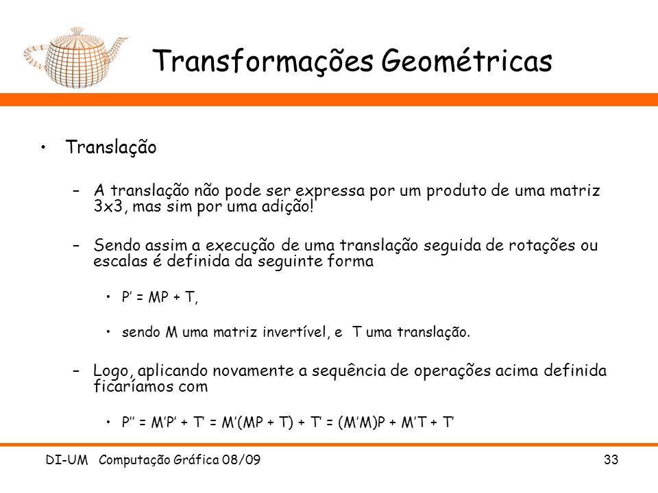 DI-UM Computação Gráfica 08/0933 Transformações Geométricas Translação –A translação não pode ser expressa por um produto de uma matriz 3x3, mas sim p