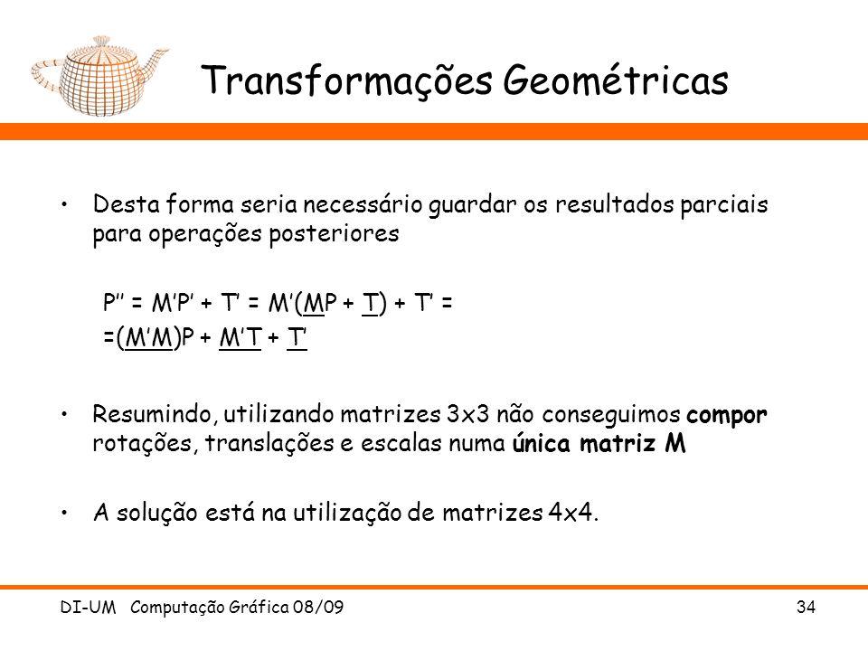 DI-UM Computação Gráfica 08/0934 Transformações Geométricas Desta forma seria necessário guardar os resultados parciais para operações posteriores P =