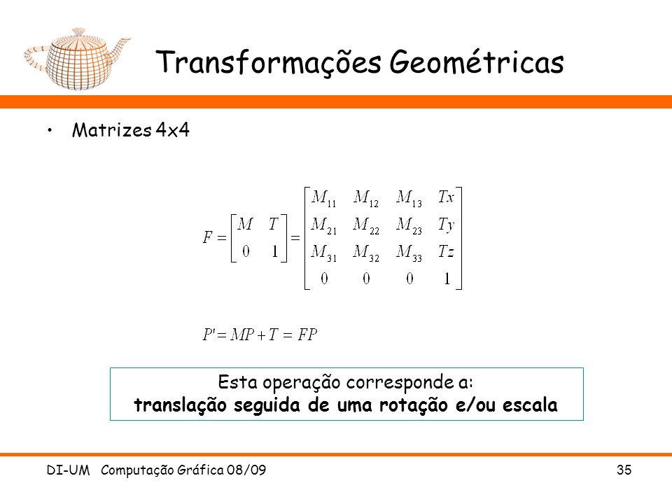 DI-UM Computação Gráfica 08/0935 Transformações Geométricas Matrizes 4x4 Esta operação corresponde a: translação seguida de uma rotação e/ou escala