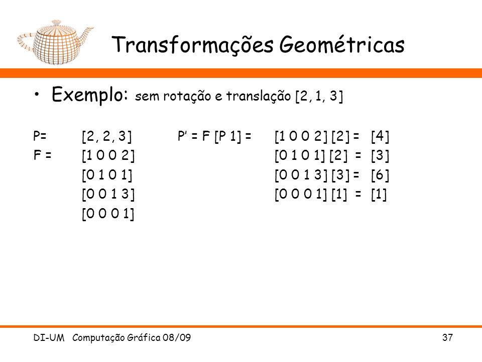 Transformações Geométricas Exemplo: sem rotação e translação [2, 1, 3] P= [2, 2, 3]P = F [P 1] = [1 0 0 2] [2] =[4] F =[1 0 0 2][0 1 0 1] [2] =[3] [0
