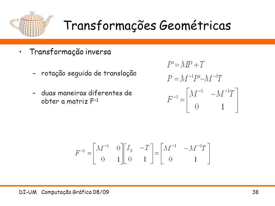 DI-UM Computação Gráfica 08/0938 Transformações Geométricas Transformação inversa –rotação seguida de translação –duas maneiras diferentes de obter a