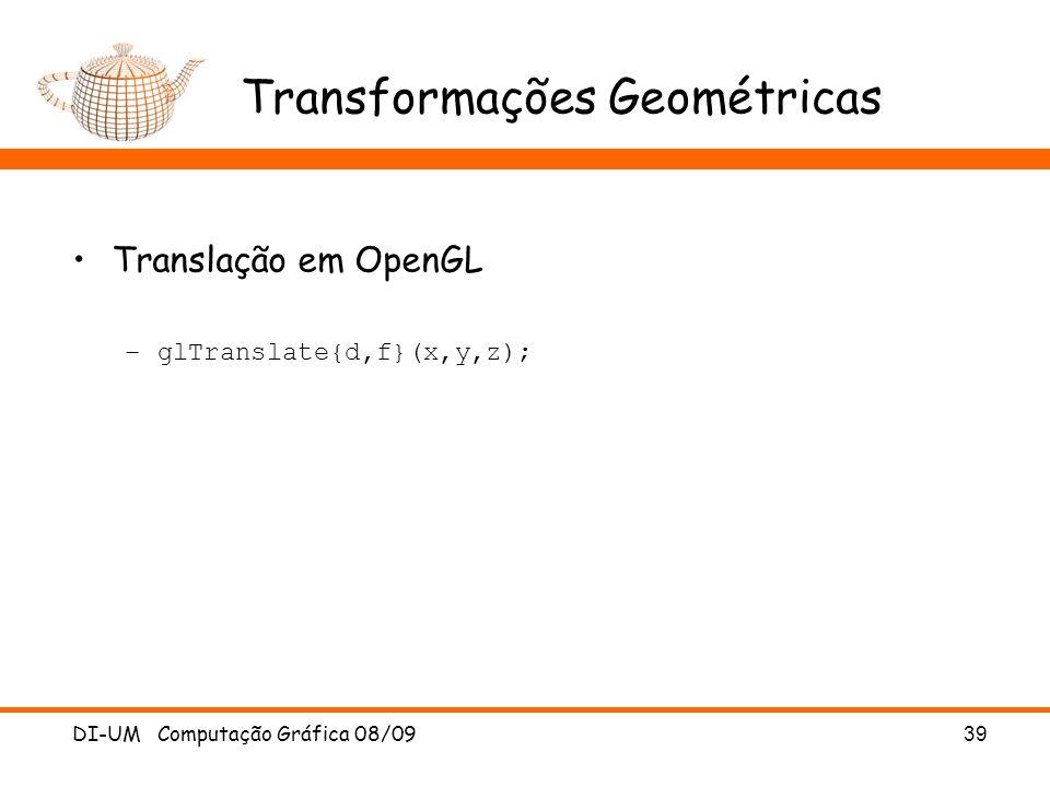 DI-UM Computação Gráfica 08/0939 Transformações Geométricas Translação em OpenGL –glTranslate{d,f}(x,y,z);