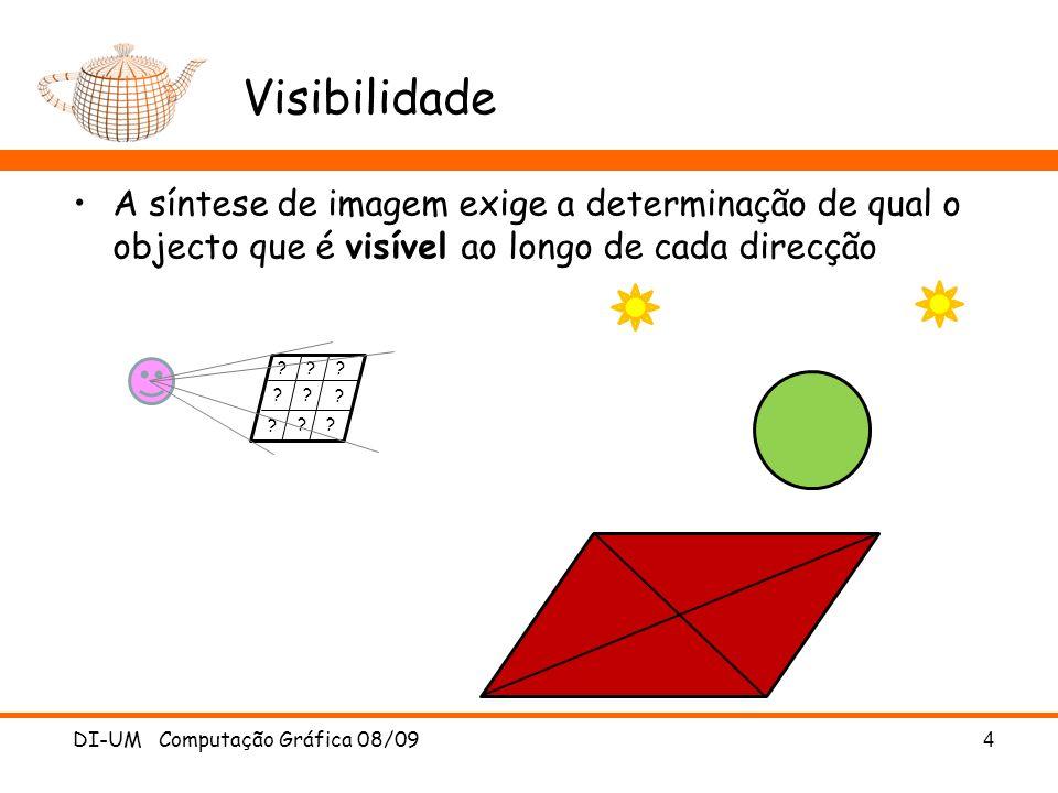 Visibilidade A síntese de imagem exige a determinação de qual o objecto que é visível ao longo de cada direcção DI-UM Computação Gráfica 08/094 ??? ?