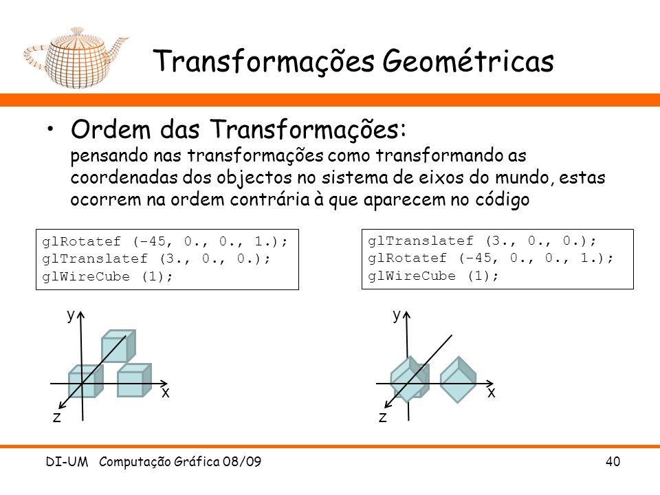 Transformações Geométricas Ordem das Transformações: pensando nas transformações como transformando as coordenadas dos objectos no sistema de eixos do