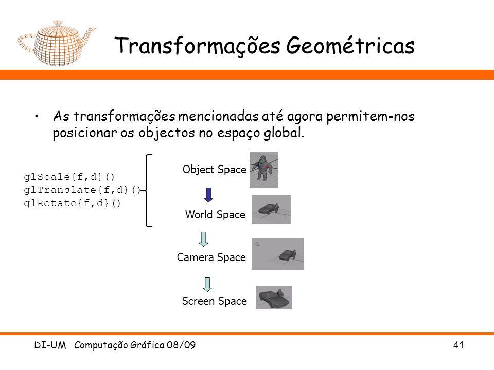 DI-UM Computação Gráfica 08/0941 Transformações Geométricas As transformações mencionadas até agora permitem-nos posicionar os objectos no espaço glob