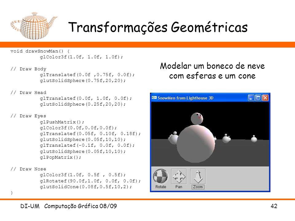 DI-UM Computação Gráfica 08/0942 Transformações Geométricas Modelar um boneco de neve com esferas e um cone void drawSnowMan() { glColor3f(1.0f, 1.0f,