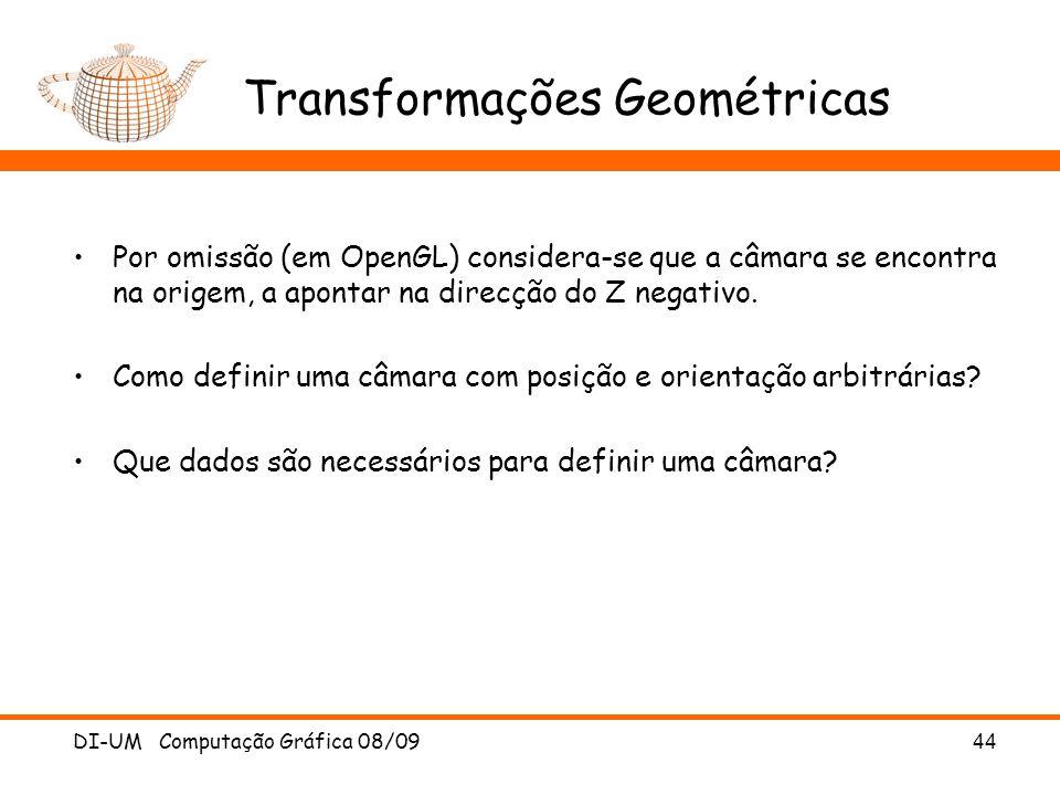 DI-UM Computação Gráfica 08/0944 Transformações Geométricas Por omissão (em OpenGL) considera-se que a câmara se encontra na origem, a apontar na dire