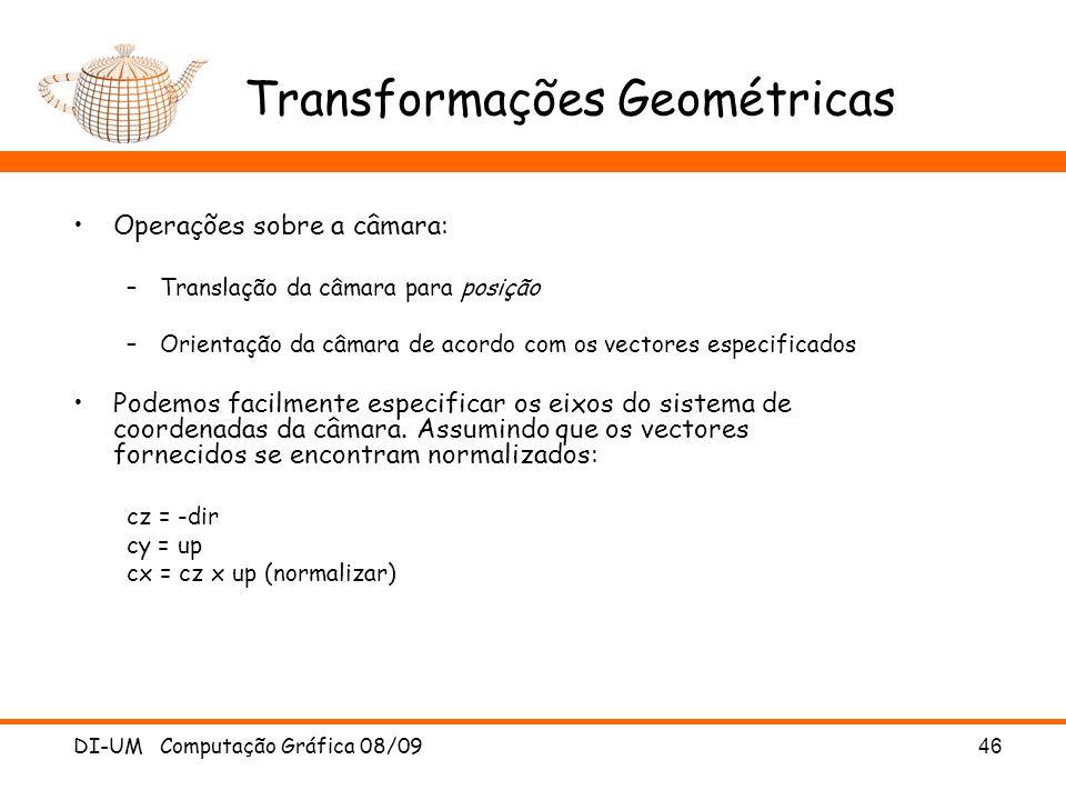 DI-UM Computação Gráfica 08/0946 Transformações Geométricas Operações sobre a câmara: –Translação da câmara para posição –Orientação da câmara de acor