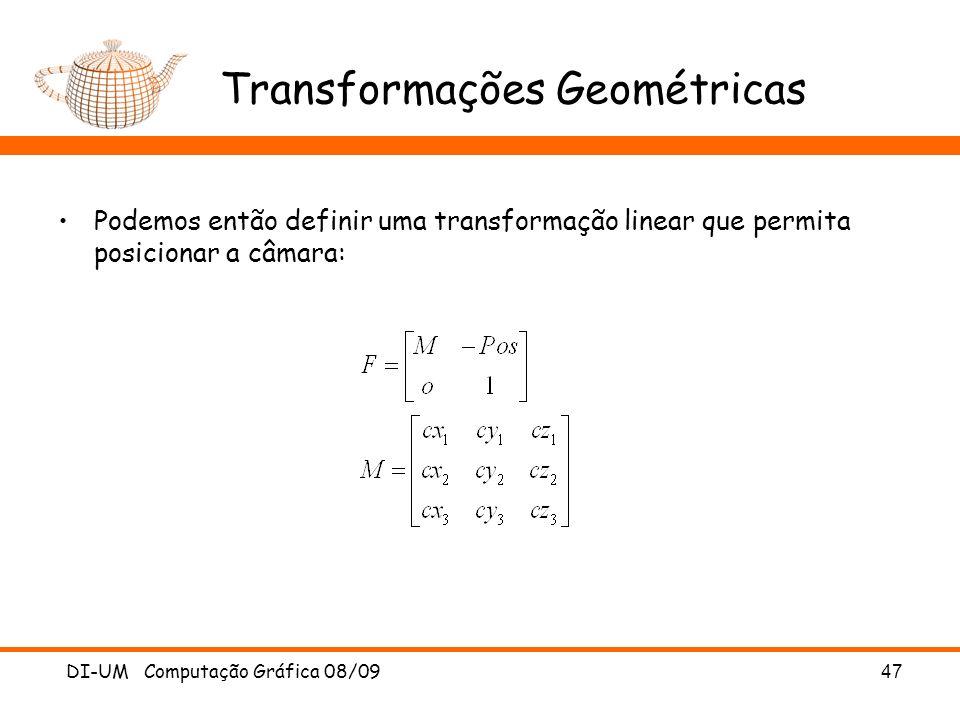 DI-UM Computação Gráfica 08/0947 Transformações Geométricas Podemos então definir uma transformação linear que permita posicionar a câmara: