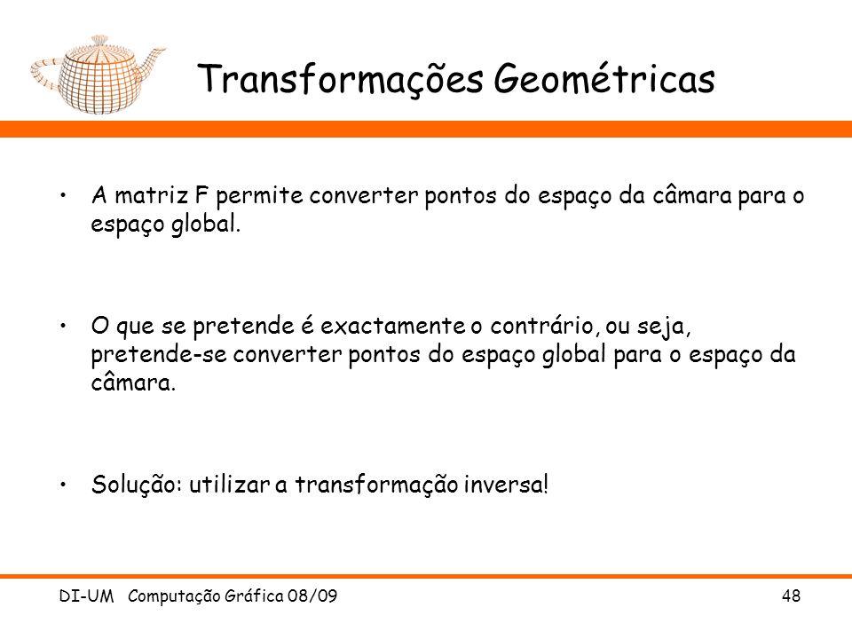 DI-UM Computação Gráfica 08/0948 Transformações Geométricas A matriz F permite converter pontos do espaço da câmara para o espaço global. O que se pre