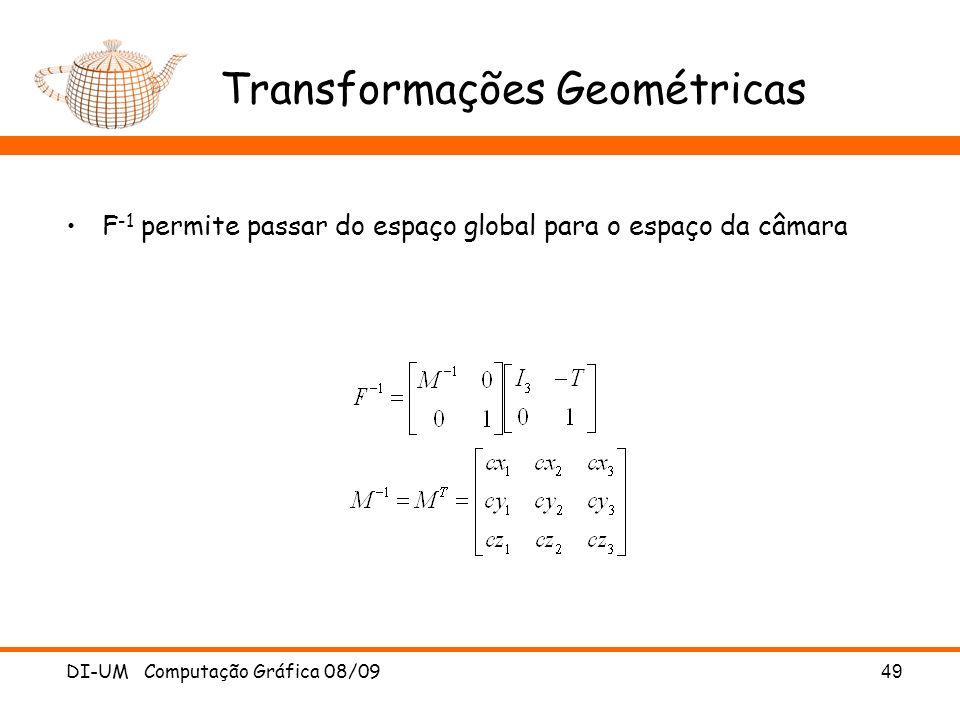 DI-UM Computação Gráfica 08/0949 Transformações Geométricas F -1 permite passar do espaço global para o espaço da câmara