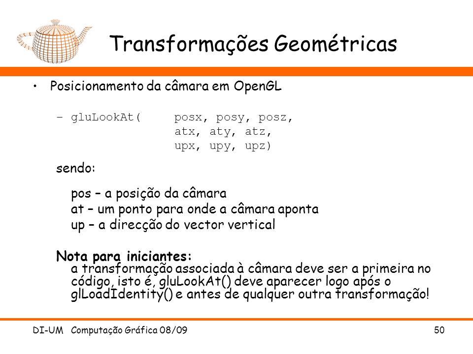 DI-UM Computação Gráfica 08/0950 Transformações Geométricas Posicionamento da câmara em OpenGL –gluLookAt(posx, posy, posz, atx, aty, atz, upx, upy, u