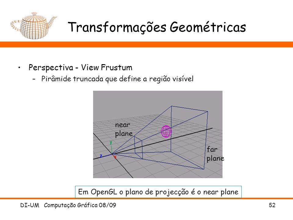 DI-UM Computação Gráfica 08/0952 Transformações Geométricas Perspectiva - View Frustum –Pirâmide truncada que define a região visível far plane Em Ope
