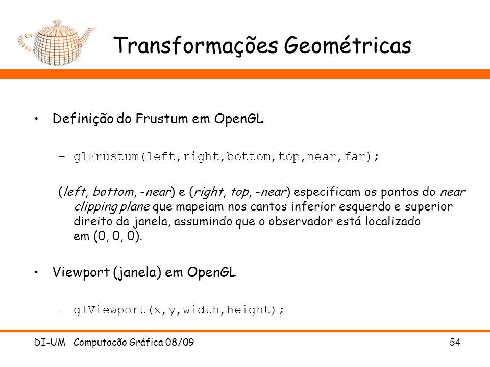 DI-UM Computação Gráfica 08/0954 Transformações Geométricas Definição do Frustum em OpenGL –glFrustum(left,right,bottom,top,near,far); (left, bottom,