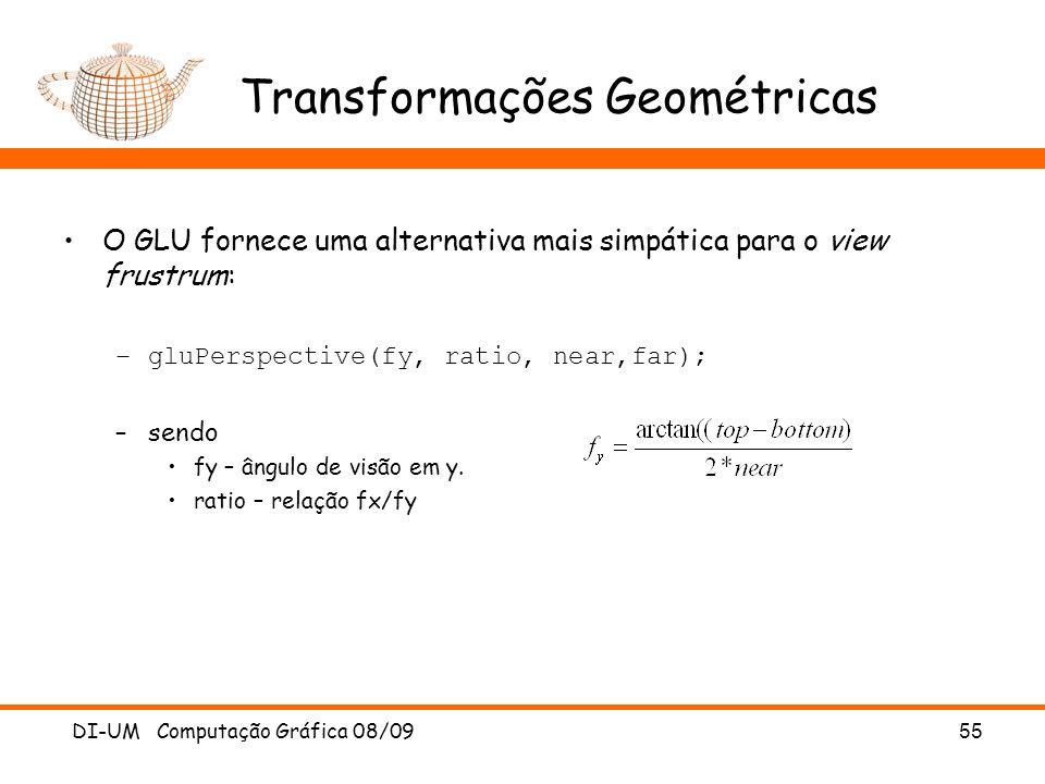 DI-UM Computação Gráfica 08/0955 Transformações Geométricas O GLU fornece uma alternativa mais simpática para o view frustrum: –gluPerspective(fy, rat