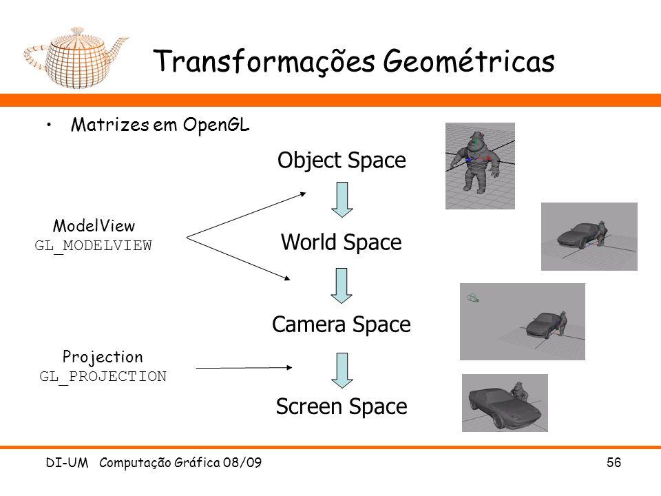 DI-UM Computação Gráfica 08/0956 Transformações Geométricas Matrizes em OpenGL ModelView GL_MODELVIEW Projection GL_PROJECTION Object Space World Spac
