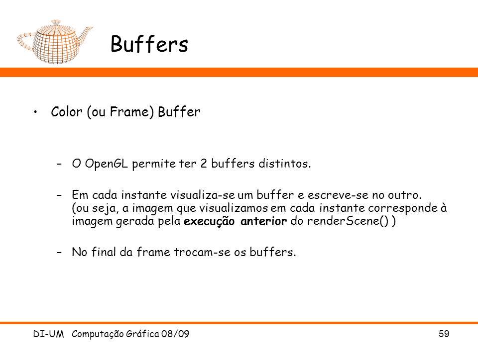 DI-UM Computação Gráfica 08/0959 Buffers Color (ou Frame) Buffer –O OpenGL permite ter 2 buffers distintos. –Em cada instante visualiza-se um buffer e