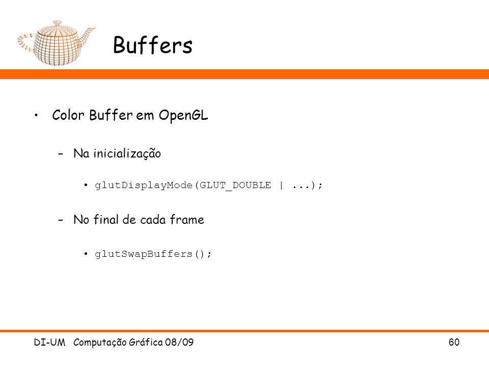 DI-UM Computação Gráfica 08/0960 Buffers Color Buffer em OpenGL –Na inicialização glutDisplayMode(GLUT_DOUBLE |...); –No final de cada frame glutSwapB