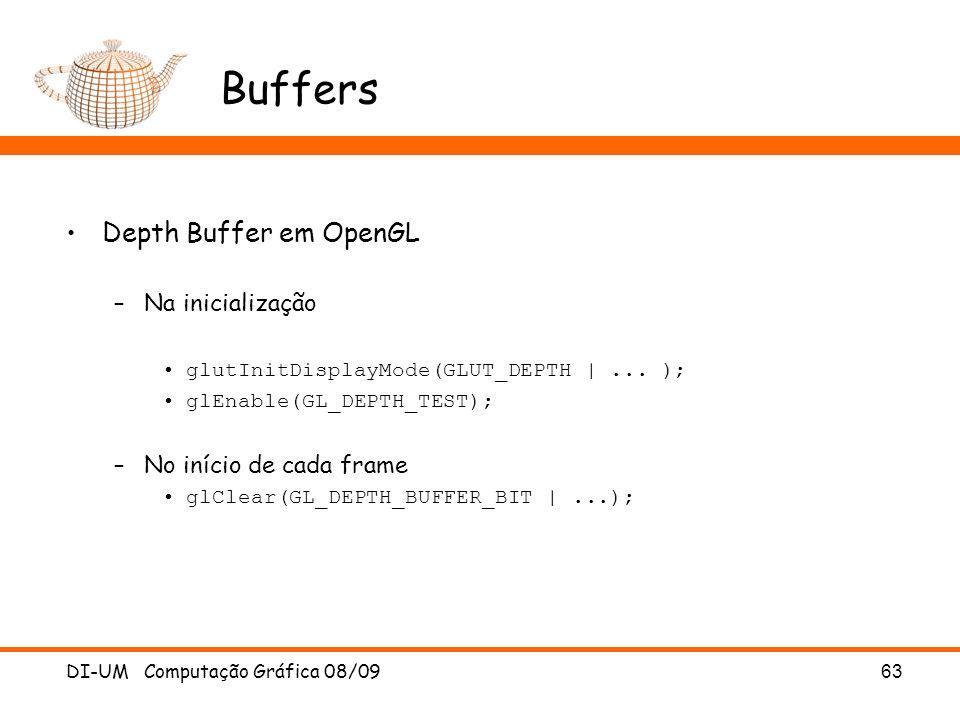 DI-UM Computação Gráfica 08/0963 Buffers Depth Buffer em OpenGL –Na inicialização glutInitDisplayMode(GLUT_DEPTH |... ); glEnable(GL_DEPTH_TEST); –No