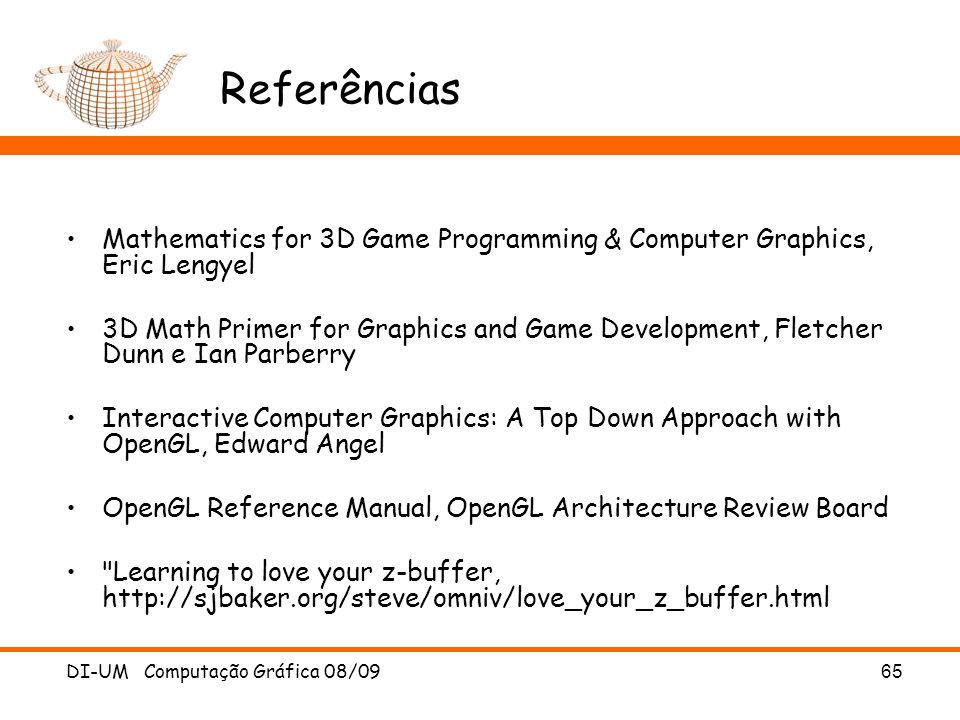 DI-UM Computação Gráfica 08/0965 Referências Mathematics for 3D Game Programming & Computer Graphics, Eric Lengyel 3D Math Primer for Graphics and Gam