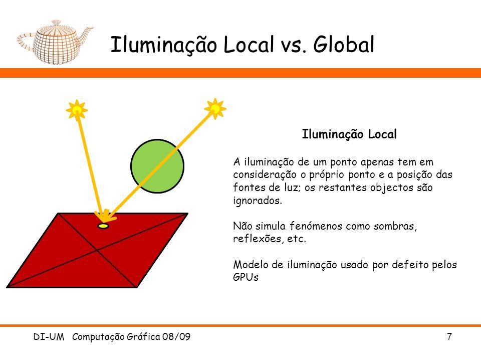 Iluminação Local vs. Global DI-UM Computação Gráfica 08/097 Iluminação Local A iluminação de um ponto apenas tem em consideração o próprio ponto e a p