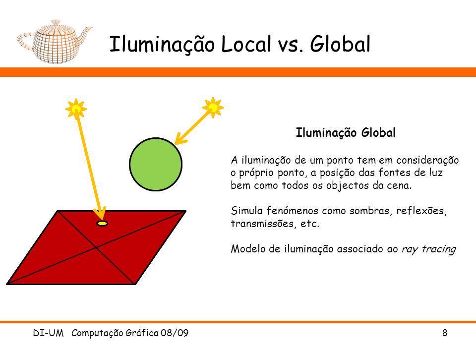Iluminação Local vs. Global DI-UM Computação Gráfica 08/098 Iluminação Global A iluminação de um ponto tem em consideração o próprio ponto, a posição