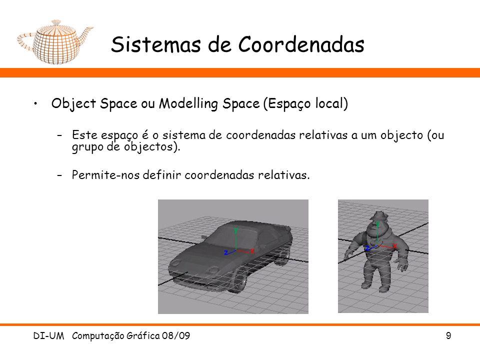 DI-UM Computação Gráfica 08/099 Sistemas de Coordenadas Object Space ou Modelling Space (Espaço local) –Este espaço é o sistema de coordenadas relativ
