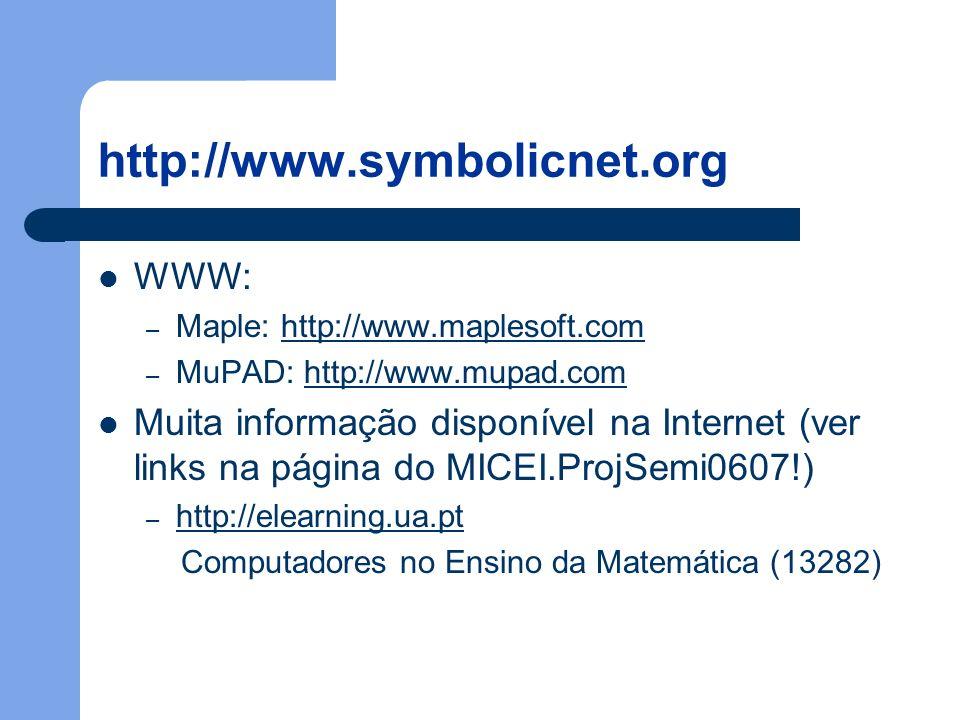 http://www.symbolicnet.org WWW: – Maple: http://www.maplesoft.com – MuPAD: http://www.mupad.comhttp://www.mupad.com Muita informação disponível na Internet (ver links na página do MICEI.ProjSemi0607!) – http://elearning.ua.pt http://elearning.ua.pt Computadores no Ensino da Matemática (13282)