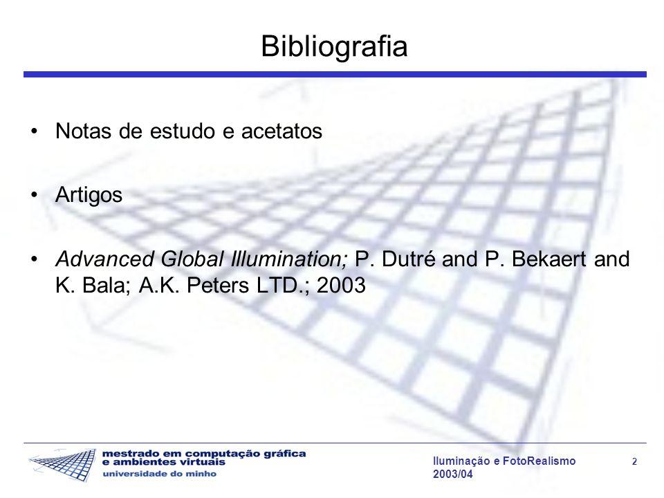 Iluminação e FotoRealismo 3 2003/04 Metodologia de Avaliação Exame Escrito : 50% Trabalho de Síntese : 50% Composto por : –relatório escrito a entregar até ao fim do período lectivo; –apresentação de 30 min.